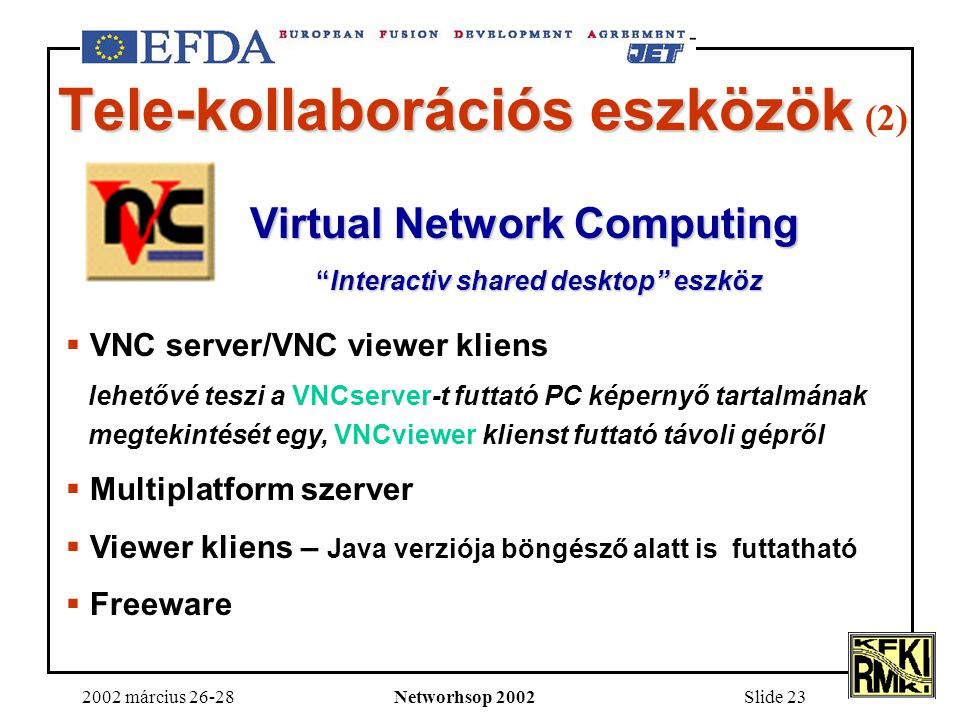 "2002 március 26-28Networhsop 2002Slide 23 Tele-kollaborációs eszközök Tele-kollaborációs eszközök (2) Virtual Network Computing ""Interactiv shared des"