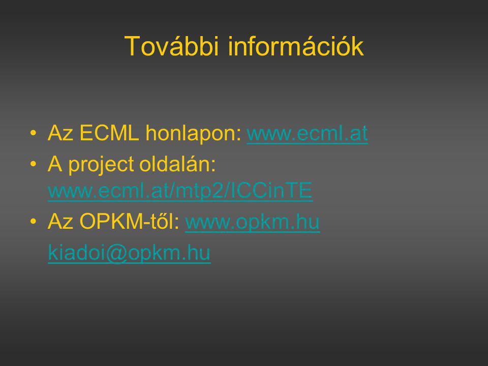 További információk Az ECML honlapon: www.ecml.atwww.ecml.at A project oldalán: www.ecml.at/mtp2/ICCinTE www.ecml.at/mtp2/ICCinTE Az OPKM-től: www.opkm.huwww.opkm.hu kiadoi@opkm.hu