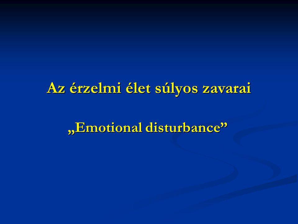 """Az érzelmi élet súlyos zavarai """"Emotional disturbance"""