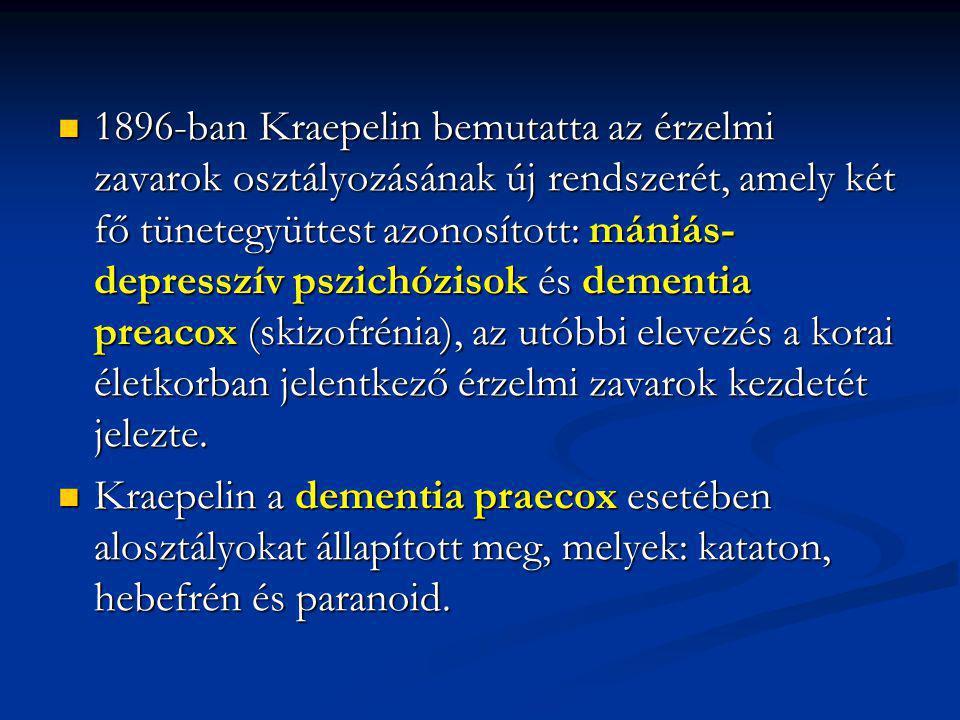 1896-ban Kraepelin bemutatta az érzelmi zavarok osztályozásának új rendszerét, amely két fő tünetegyüttest azonosított: mániás- depresszív pszichózisok és dementia preacox (skizofrénia), az utóbbi elevezés a korai életkorban jelentkező érzelmi zavarok kezdetét jelezte.