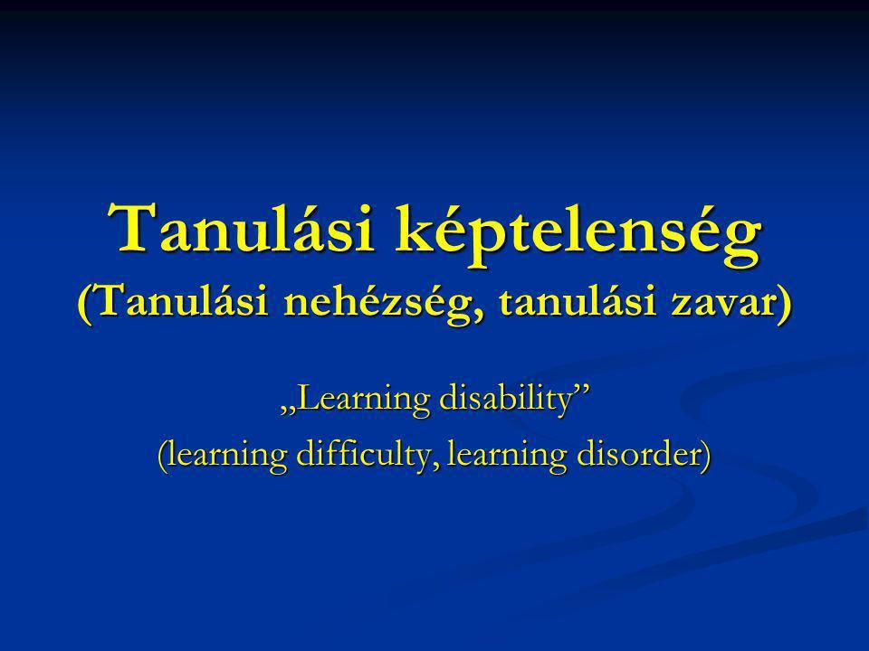 """Tanulási képtelenség (Tanulási nehézség, tanulási zavar) """"Learning disability (learning difficulty, learning disorder)"""