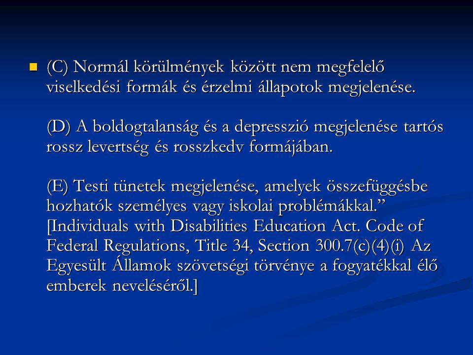 (C) Normál körülmények között nem megfelelő viselkedési formák és érzelmi állapotok megjelenése.