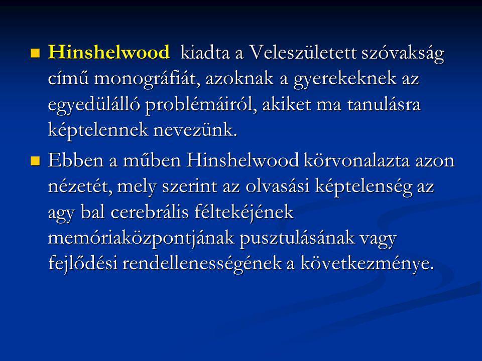Hinshelwood kiadta a Veleszületett szóvakság című monográfiát, azoknak a gyerekeknek az egyedülálló problémáiról, akiket ma tanulásra képtelennek nevezünk.