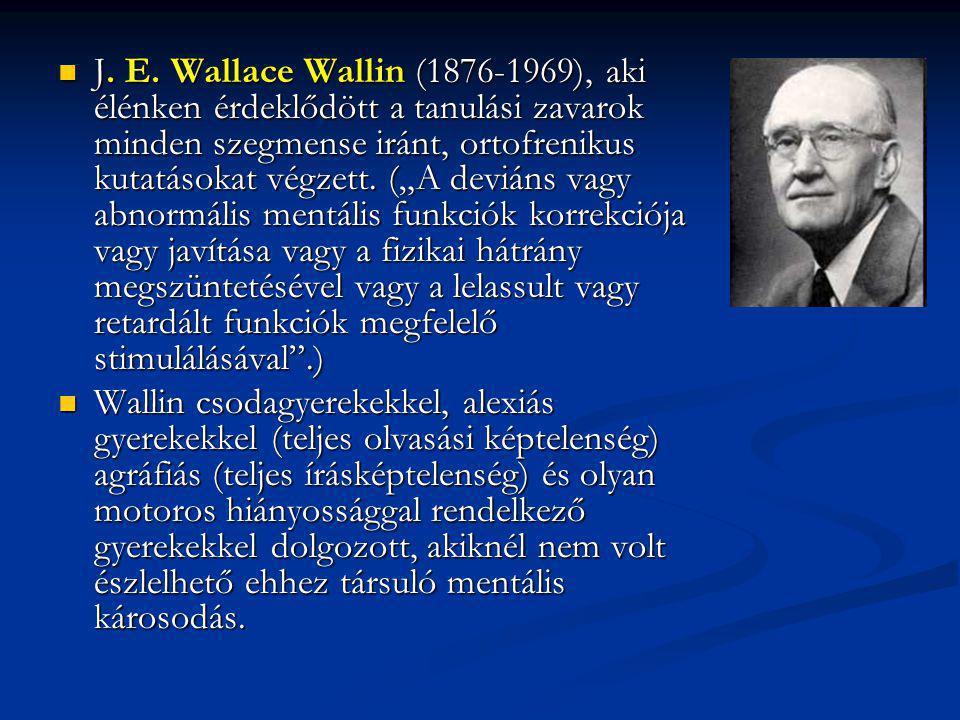 """J. E. Wallace Wallin (1876-1969), aki élénken érdeklődött a tanulási zavarok minden szegmense iránt, ortofrenikus kutatásokat végzett. (""""A deviáns vag"""