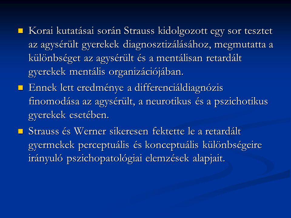 Korai kutatásai során Strauss kidolgozott egy sor tesztet az agysérült gyerekek diagnosztizálásához, megmutatta a különbséget az agysérült és a mentálisan retardált gyerekek mentális organizációjában.