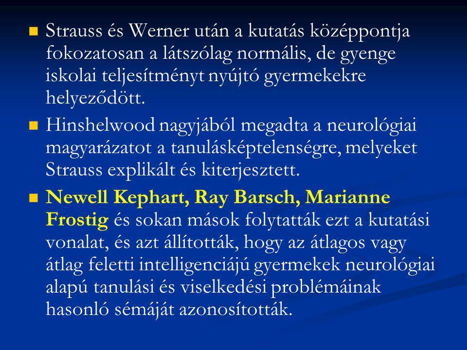Strauss és Werner után a kutatás középpontja fokozatosan a látszólag normális, de gyenge iskolai teljesítményt nyújtó gyermekekre helyeződött.