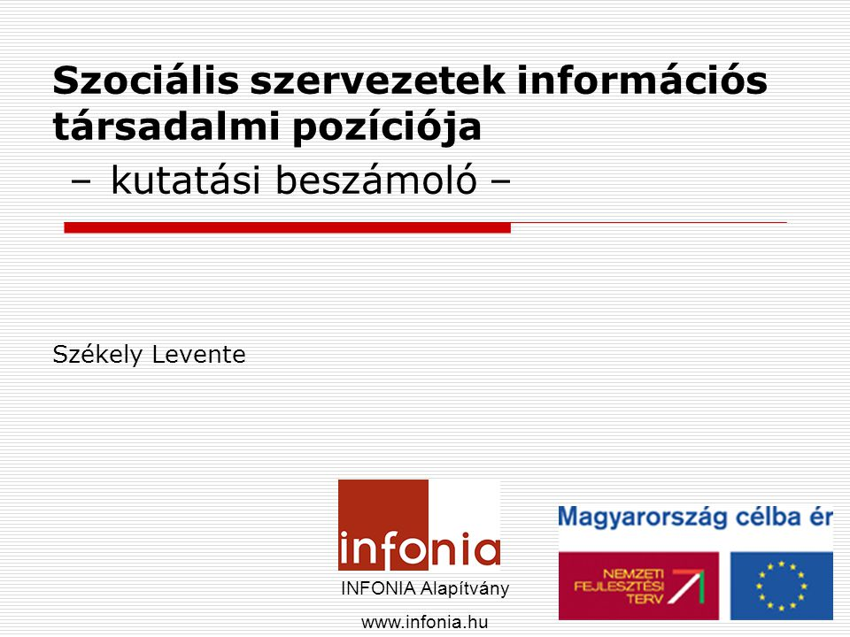 A kutatásokról Téma A szociális ellátást végzők információs társadalmi felkészültsége (2006 tavasza) A gyermekvédelmi rendszer információs társadalmi felkészültsége (2007 tavasza) Módszere: Postai kérdőíves adatfelvétel a szociális ellátást végző szervezetekkel Eredmények: Jelentés, tanulmány