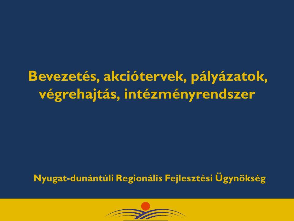 Bevezetés, akciótervek, pályázatok, végrehajtás, intézményrendszer Nyugat-dunántúli Regionális Fejlesztési Ügynökség