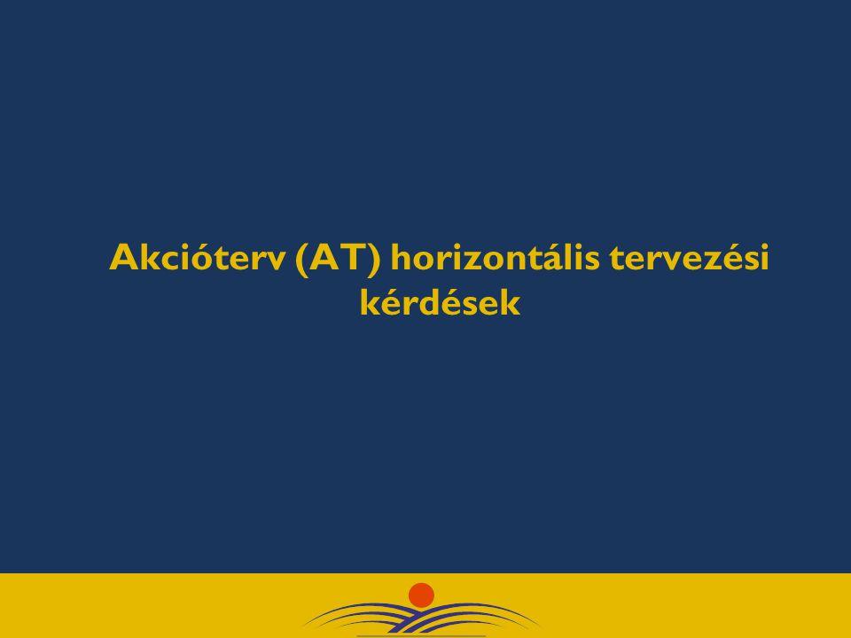 Akcióterv (AT) horizontális tervezési kérdések