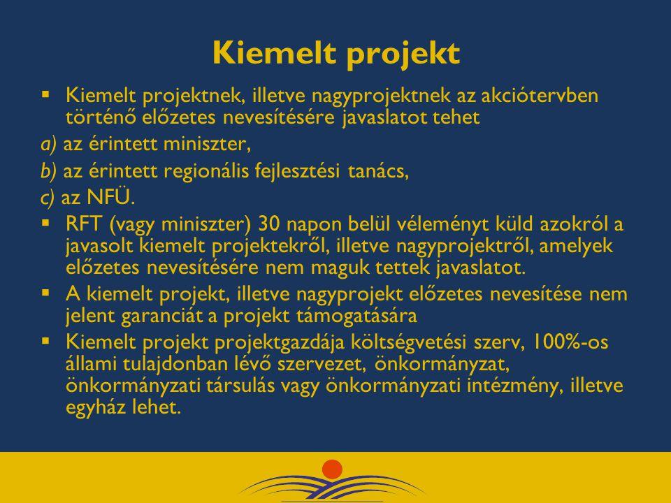 Kiemelt projekt kiválasztási eljárás Projektkezdeményezés (miniszter, RFT, NFÜ) Értékelés, regisztráció (NFÜ) Előzetes megval.