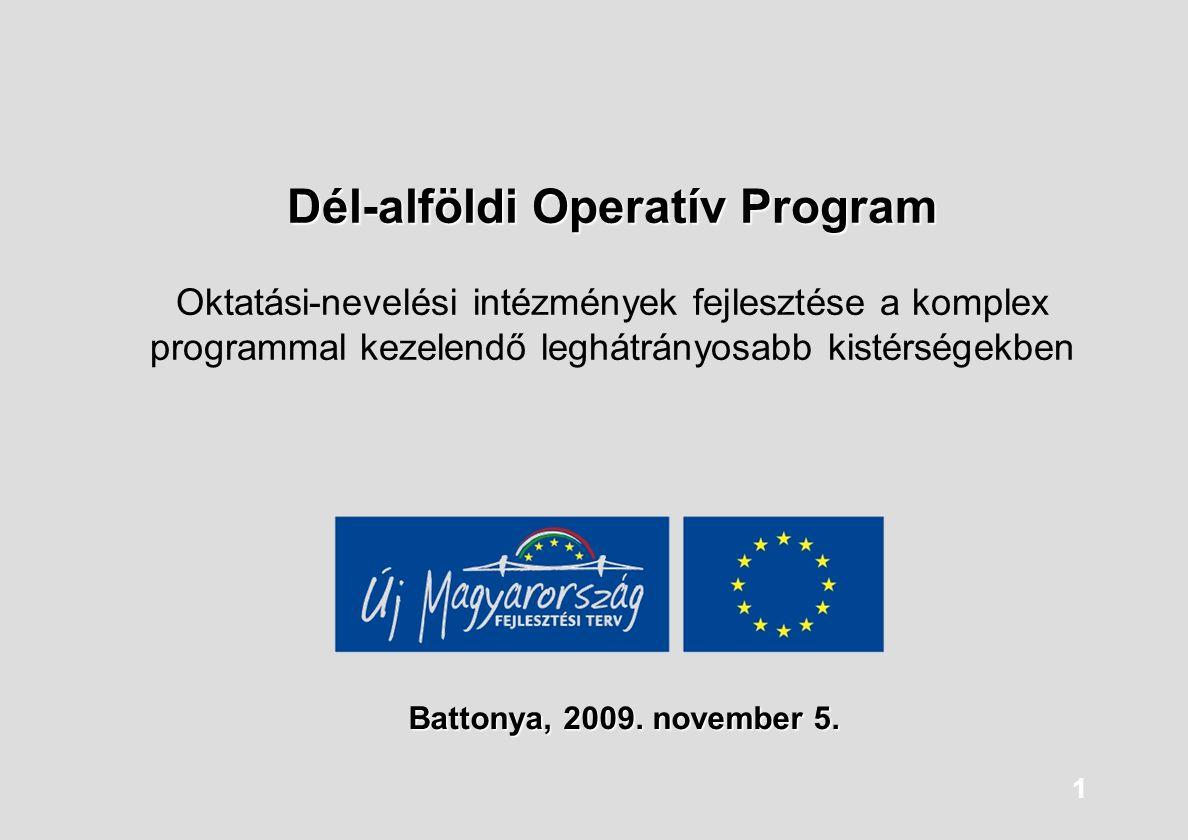 1 Dél-alföldi Operatív Program Dél-alföldi Operatív Program Oktatási-nevelési intézmények fejlesztése a komplex programmal kezelendő leghátrányosabb k