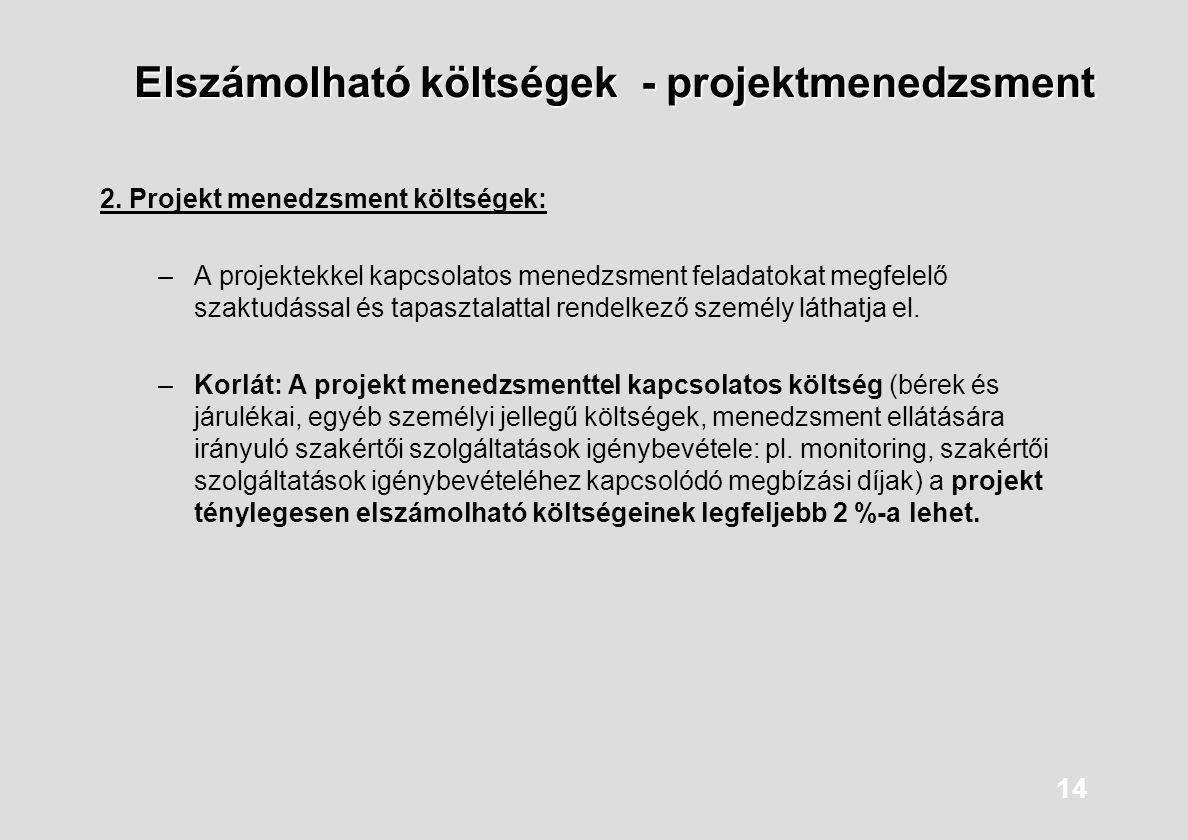 14 Elszámolható költségek - projektmenedzsment 2. Projekt menedzsment költségek: –A projektekkel kapcsolatos menedzsment feladatokat megfelelő szaktud