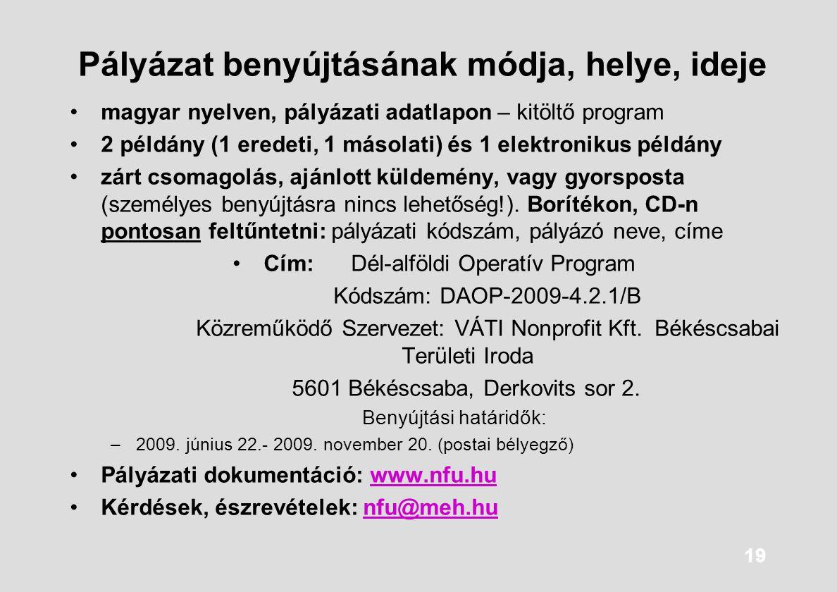 19 Pályázat benyújtásának módja, helye, ideje magyar nyelven, pályázati adatlapon – kitöltő program 2 példány (1 eredeti, 1 másolati) és 1 elektroniku