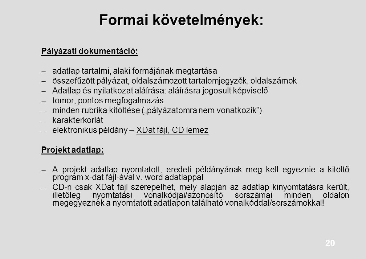 20 Formai követelmények: Pályázati dokumentáció:  adatlap tartalmi, alaki formájának megtartása  összefűzött pályázat, oldalszámozott tartalomjegyzé