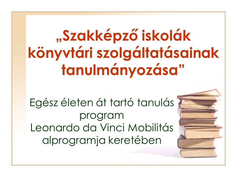 """""""Szakképző iskolák könyvtári szolgáltatásainak tanulmányozása"""" Egész életen át tartó tanulás program Leonardo da Vinci Mobilitás alprogramja keretében"""