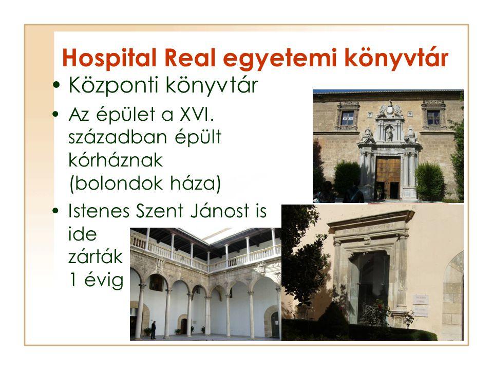 Hospital Real egyetemi könyvtár Központi könyvtár Az épület a XVI. században épült kórháznak (bolondok háza) Istenes Szent Jánost is ide zárták 1 évig