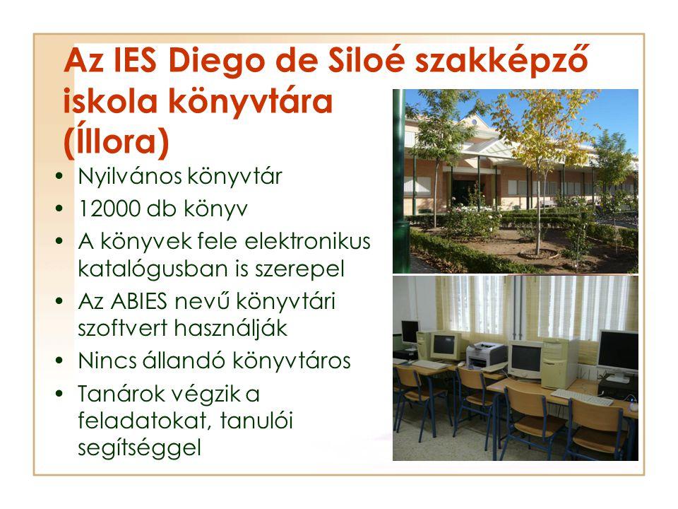 Az IES Diego de Siloé szakképző iskola könyvtára (Íllora) Nyilvános könyvtár 12000 db könyv A könyvek fele elektronikus katalógusban is szerepel Az ABIES nevű könyvtári szoftvert használják Nincs állandó könyvtáros Tanárok végzik a feladatokat, tanulói segítséggel