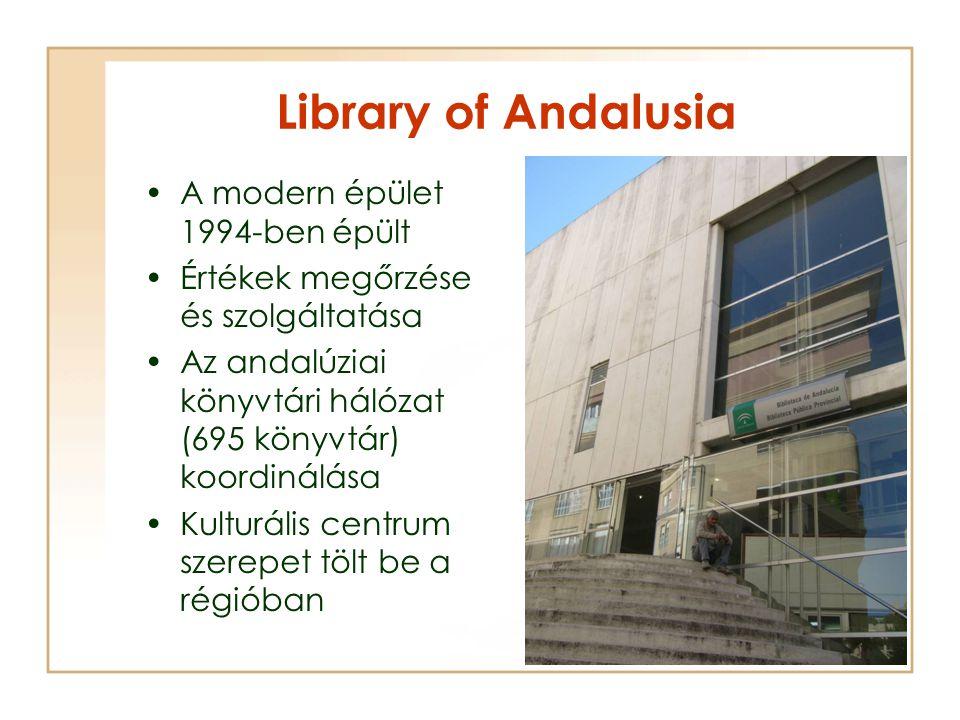 Library of Andalusia A modern épület 1994-ben épült Értékek megőrzése és szolgáltatása Az andalúziai könyvtári hálózat (695 könyvtár) koordinálása Kulturális centrum szerepet tölt be a régióban