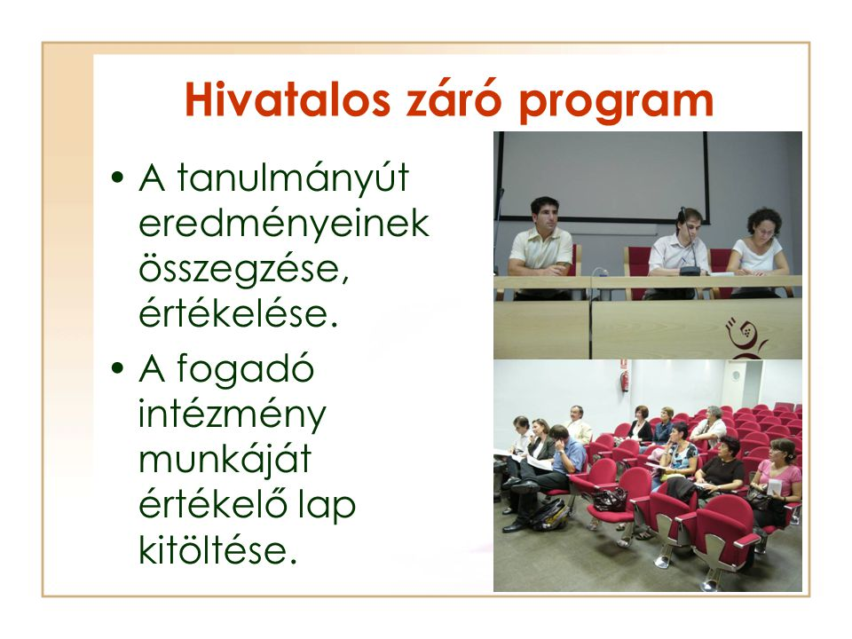 Hivatalos záró program A tanulmányút eredményeinek összegzése, értékelése. A fogadó intézmény munkáját értékelő lap kitöltése.