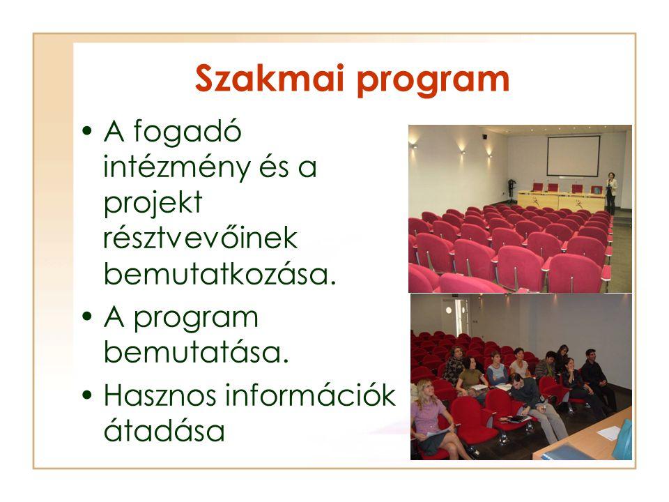 Szakmai program A fogadó intézmény és a projekt résztvevőinek bemutatkozása. A program bemutatása. Hasznos információk átadása