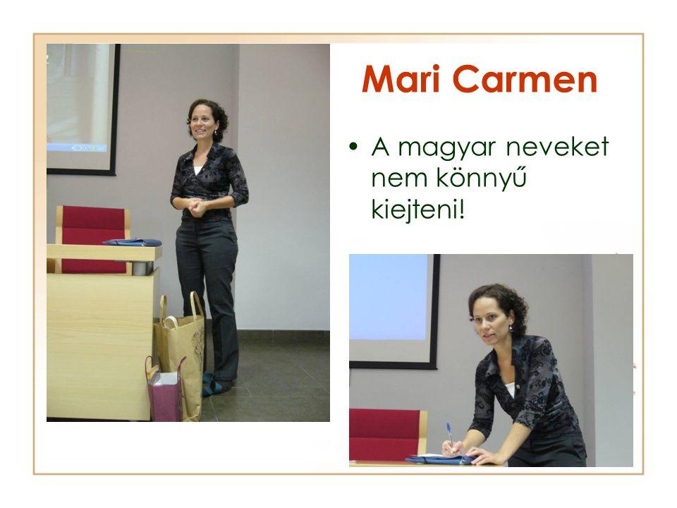 Mari Carmen A magyar neveket nem könnyű kiejteni!