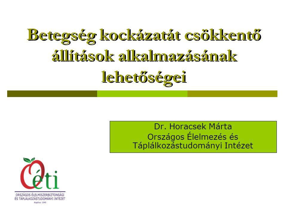 Betegség kockázatát csökkentő állítások alkalmazásának lehetőségei Dr. Horacsek Márta Országos Élelmezés és Táplálkozástudományi Intézet