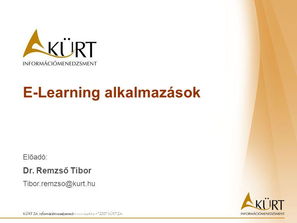 E-Learning alkalmazások KÜRT Zrt. Információmenedzsment www.kurt.hu © 2007 KÜRT Zrt. Előadó: Dr. Remzső Tibor Tibor.remzso@kurt.hu