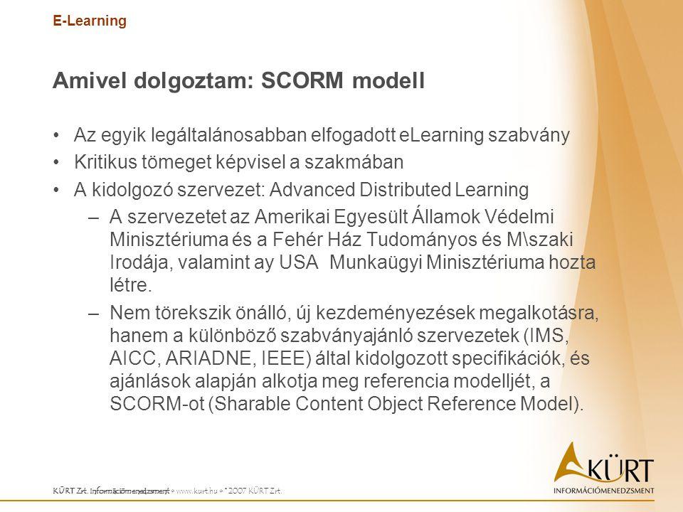 E-Learning KÜRT Zrt. Információmenedzsment www.kurt.hu © 2007 KÜRT Zrt. Amivel dolgoztam: SCORM modell Az egyik legáltalánosabban elfogadott eLearning