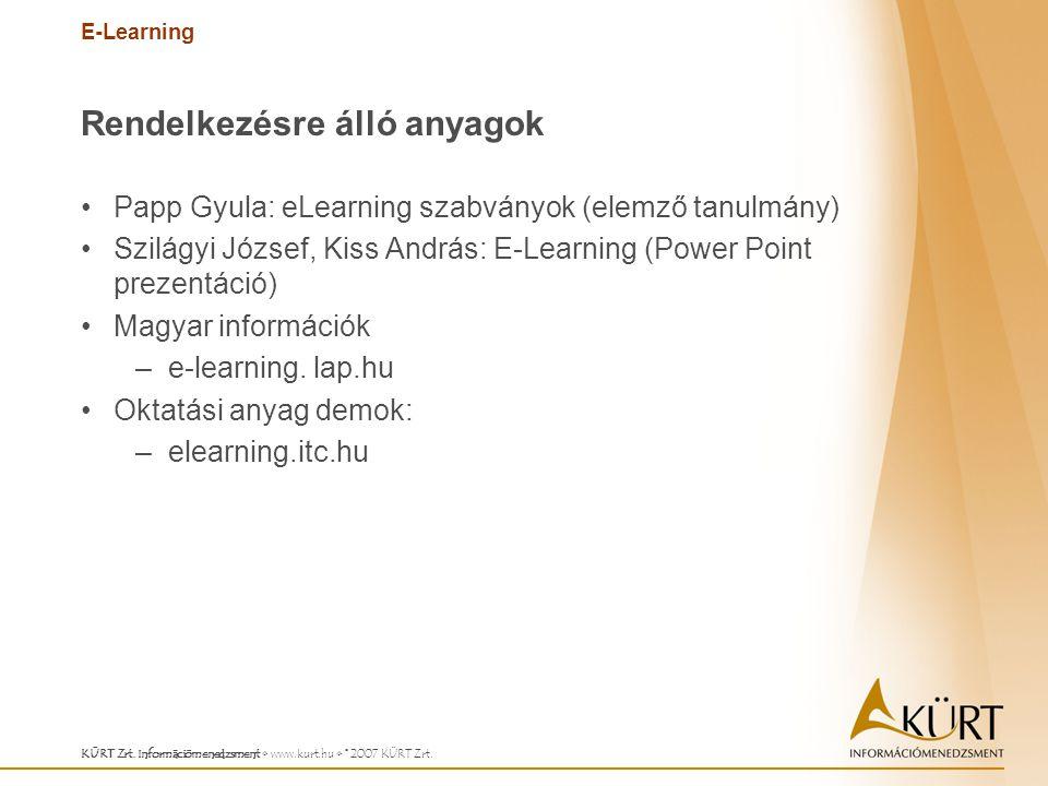 E-Learning KÜRT Zrt. Információmenedzsment www.kurt.hu © 2007 KÜRT Zrt. Rendelkezésre álló anyagok Papp Gyula: eLearning szabványok (elemző tanulmány)