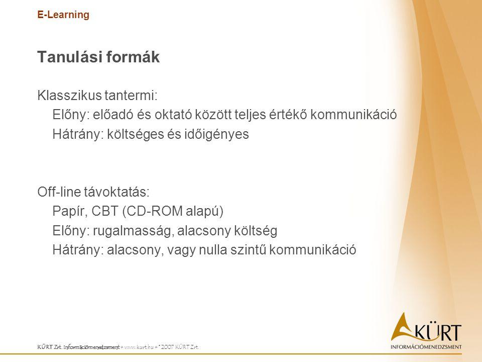 E-Learning KÜRT Zrt. Információmenedzsment www.kurt.hu © 2007 KÜRT Zrt. Tanulási formák Klasszikus tantermi: Előny: előadó és oktató között teljes ért