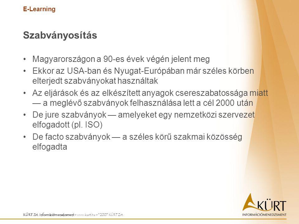 E-Learning KÜRT Zrt. Információmenedzsment www.kurt.hu © 2007 KÜRT Zrt. Szabványosítás Magyarországon a 90-es évek végén jelent meg Ekkor az USA-ban é
