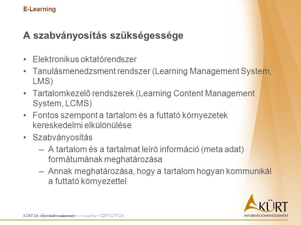 E-Learning KÜRT Zrt. Információmenedzsment www.kurt.hu © 2007 KÜRT Zrt. A szabványosítás szükségessége Elektronikus oktatórendszer Tanulásmenedzsment