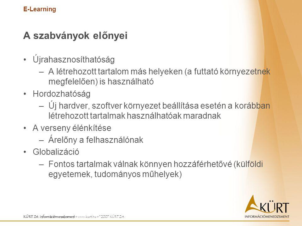 E-Learning KÜRT Zrt. Információmenedzsment www.kurt.hu © 2007 KÜRT Zrt. A szabványok előnyei Újrahasznosíthatóság –A létrehozott tartalom más helyeken