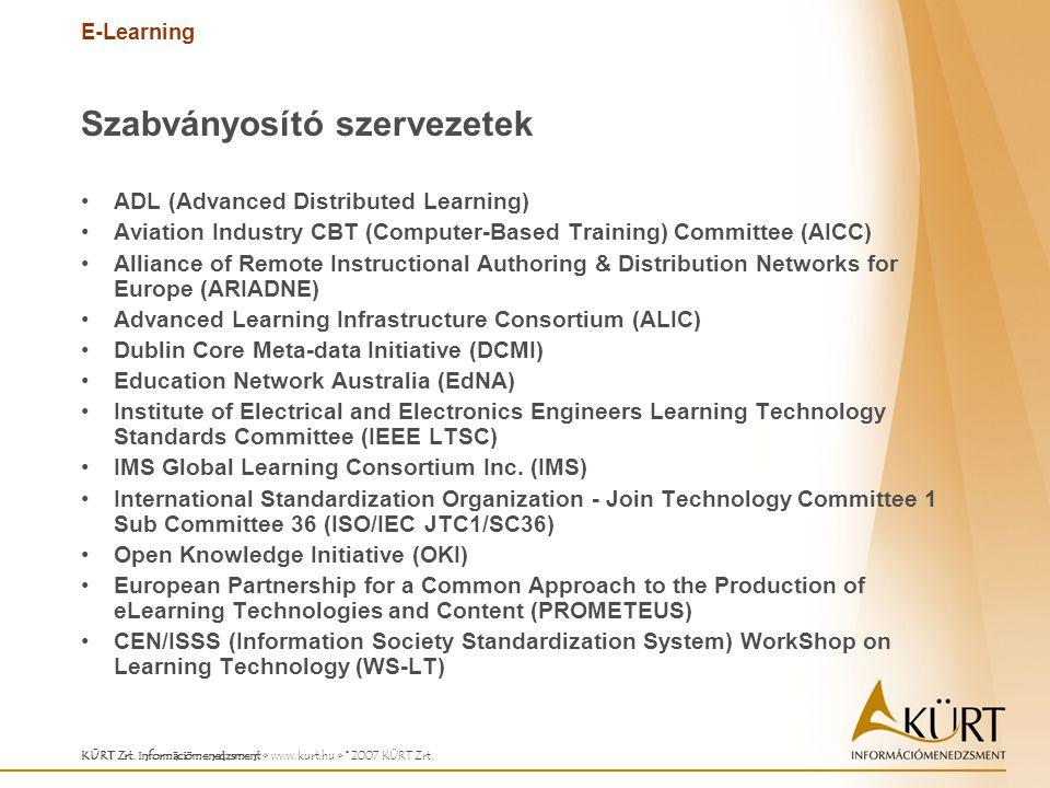 E-Learning KÜRT Zrt. Információmenedzsment www.kurt.hu © 2007 KÜRT Zrt. Szabványosító szervezetek ADL (Advanced Distributed Learning) Aviation Industr