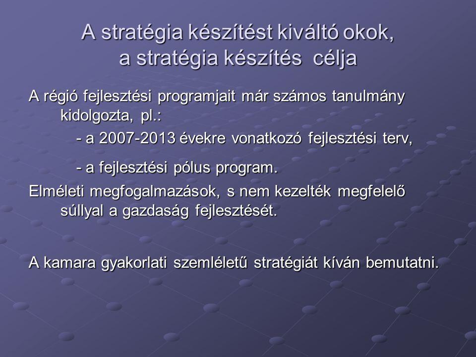 A stratégia készítést kiváltó okok, a stratégia készítés célja A régió fejlesztési programjait már számos tanulmány kidolgozta, pl.: - a 2007-2013 évekre vonatkozó fejlesztési terv, - a fejlesztési pólus program.
