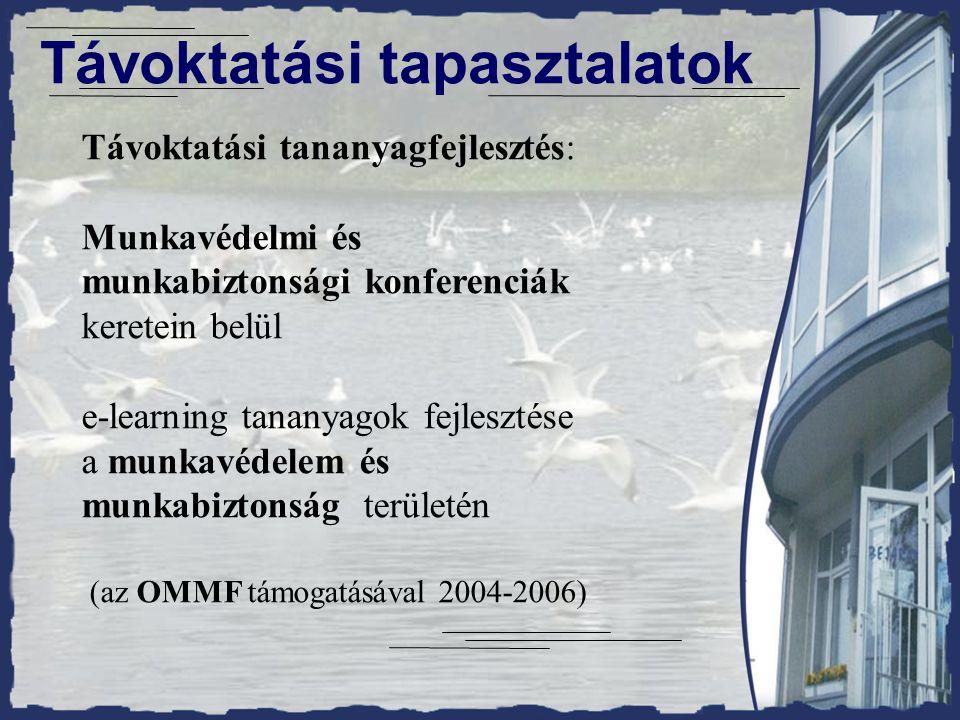 Távoktatási tapasztalatok Távoktatási tananyagfejlesztés: Munkavédelmi és munkabiztonsági konferenciák keretein belül e-learning tananyagok fejlesztése a munkavédelem és munkabiztonság területén (az OMMF támogatásával 2004-2006)