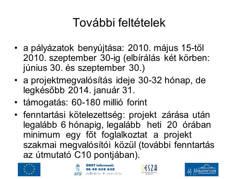 További feltételek a pályázatok benyújtása: 2010. május 15-től 2010. szeptember 30-ig (elbírálás két körben: június 30. és szeptember 30.) a projektme