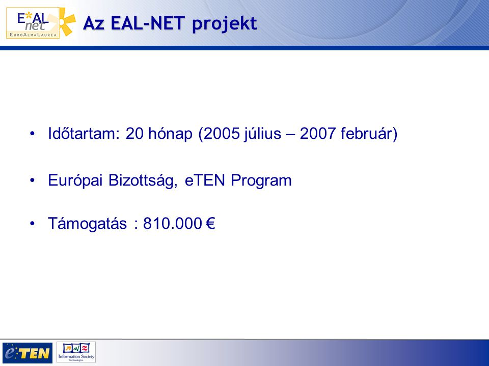 Az EAL-NET projekt Időtartam: 20 hónap (2005 július – 2007 február) Európai Bizottság, eTEN Program Támogatás : 810.000 €