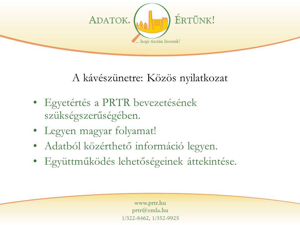 A kávészünetre: Közös nyilatkozat Egyetértés a PRTR bevezetésének szükségszerűségében. Legyen magyar folyamat! Adatból közérthető információ legyen. E