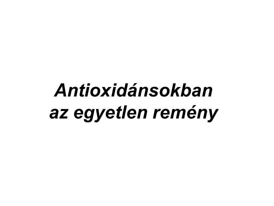Antioxidánsokban az egyetlen remény