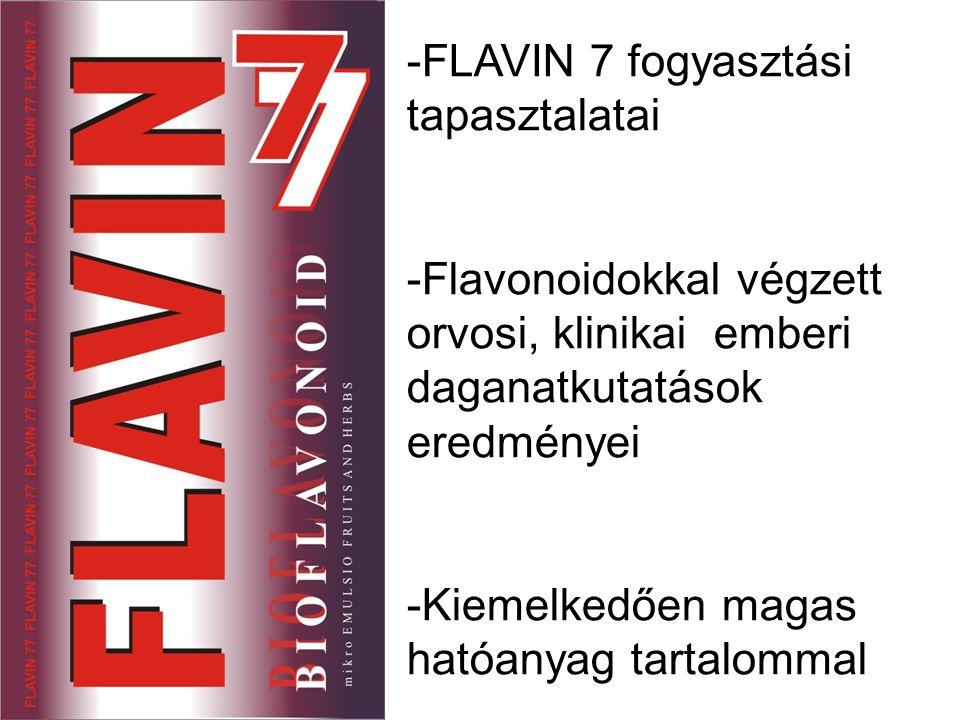 -FLAVIN 7 fogyasztási tapasztalatai -Flavonoidokkal végzett orvosi, klinikai emberi daganatkutatások eredményei -Kiemelkedően magas hatóanyag tartalommal