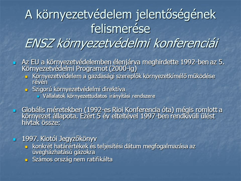 A környezetvédelem jelentőségének felismerése ENSZ környezetvédelmi konferenciái Az EU a környezetvédelemben élenjárva meghirdette 1992-ben az 5. Körn