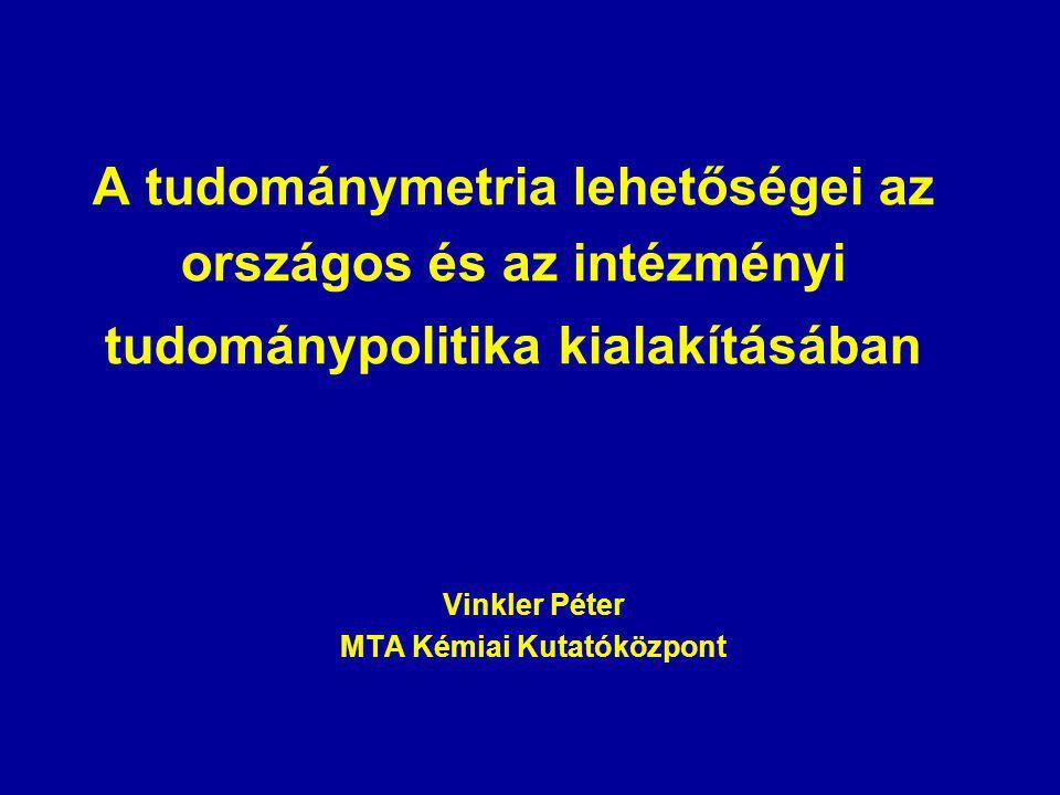 A tudománymetria lehetőségei az országos és az intézményi tudománypolitika kialakításában Vinkler Péter MTA Kémiai Kutatóközpont