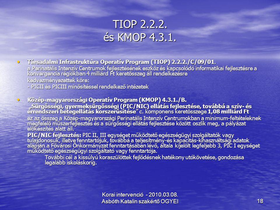 Korai intervenció - 2010.03.08. Asbóth Katalin szakértő OGYEI18 TIOP 2.2.2. és KMOP 4.3.1. Társadalmi Infrastruktúra Operatív Program (TIOP) 2.2.2./C/