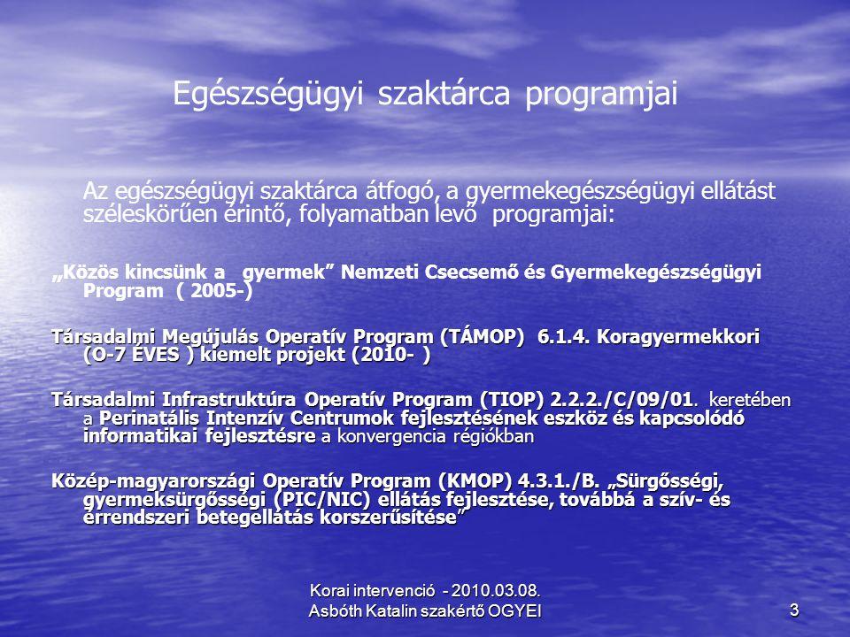 Korai intervenció - 2010.03.08. Asbóth Katalin szakértő OGYEI3 Egészségügyi szaktárca programjai Az egészségügyi szaktárca átfogó, a gyermekegészségüg