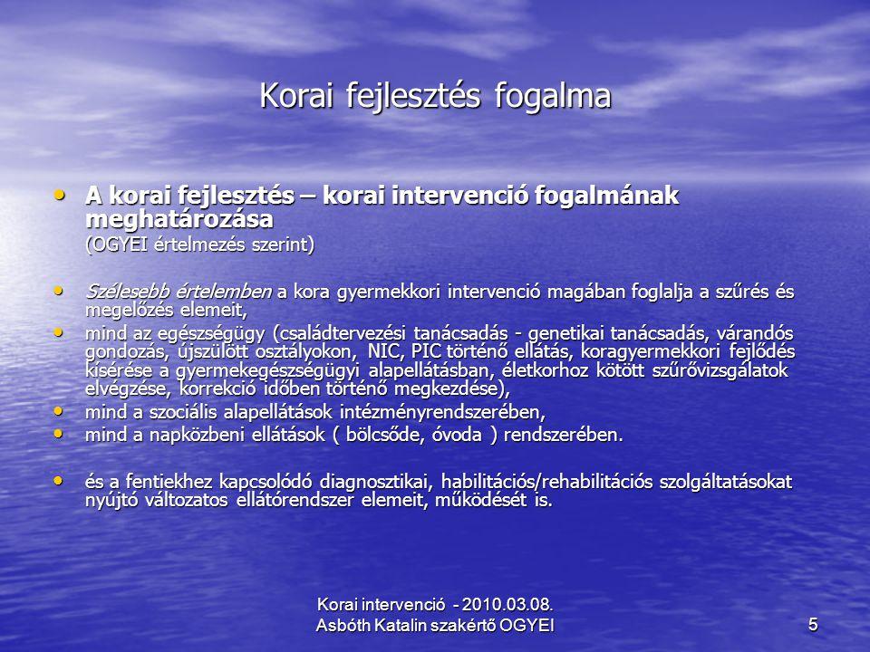 Korai intervenció - 2010.03.08. Asbóth Katalin szakértő OGYEI5 Korai fejlesztés fogalma A korai fejlesztés – korai intervenció fogalmának meghatározás