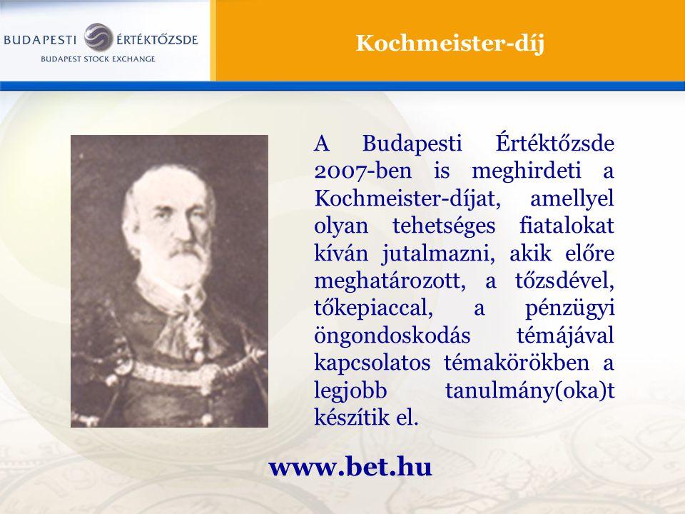 Kochmeister-díj www.bet.hu A Budapesti Értéktőzsde 2007-ben is meghirdeti a Kochmeister-díjat, amellyel olyan tehetséges fiatalokat kíván jutalmazni, akik előre meghatározott, a tőzsdével, tőkepiaccal, a pénzügyi öngondoskodás témájával kapcsolatos témakörökben a legjobb tanulmány(oka)t készítik el.
