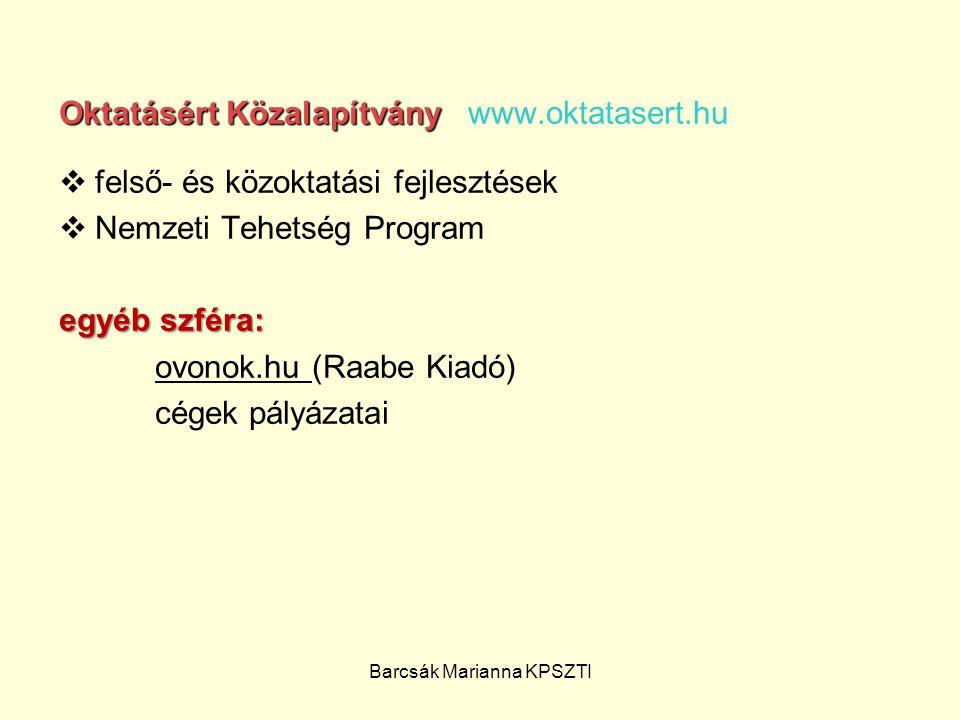 Barcsák Marianna KPSZTI Oktatásért Közalapítvány Oktatásért Közalapítvány www.oktatasert.hu  felső- és közoktatási fejlesztések  Nemzeti Tehetség Pr