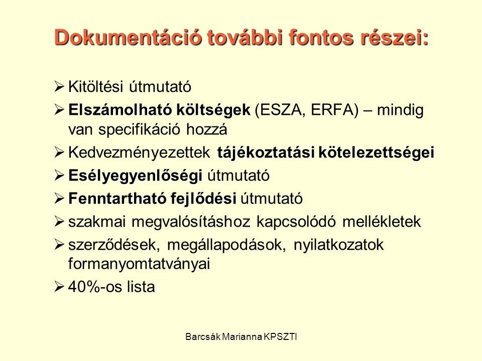 Barcsák Marianna KPSZTI Dokumentáció további fontos részei:  Kitöltési útmutató  Elszámolható költségek  Elszámolható költségek (ESZA, ERFA) – mind