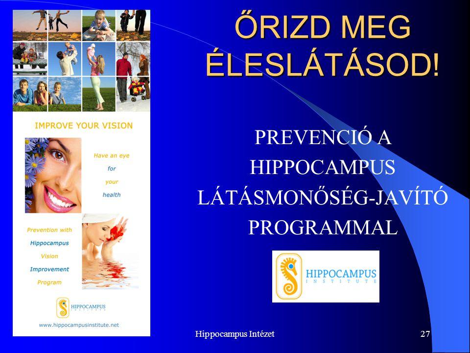 Hippocampus Intézet27 ŐRIZD MEG ÉLESLÁTÁSOD! PREVENCIÓ A HIPPOCAMPUS LÁTÁSMONŐSÉG-JAVÍTÓ PROGRAMMAL